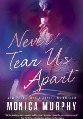 Okładka książki Never Tear Us Apart Monica Murphy