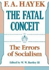 Okładka książki The Fatal Conceit: The Errors of Socialism Friedrich August von Hayek