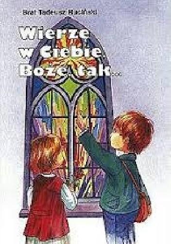 Okładka książki Wierzę w Ciebie Boże, tak... Tadeusz Ruciński