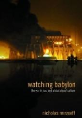 Okładka książki Watching Babylon: The War in Iraq and Global Visual Culture Nicholas Mirzoeff