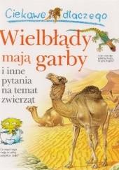 Okładka książki Ciekawe dlaczego wielbłądy mają garby i inne pytania na temat zwierząt Anita Ganeri