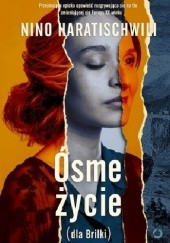 Okładka książki Ósme życie (dla Brilki). Tom 1 Nino Haratischwili