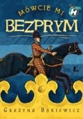 Okładka książki Mówcie mi Bezprym Grażyna Bąkiewicz