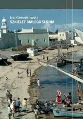 Okładka książki Szkielet białego słonia Iza Klementowska