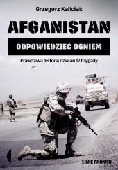 Okładka książki Afganistan. Odpowiedzieć ogniem Grzegorz Kaliciak