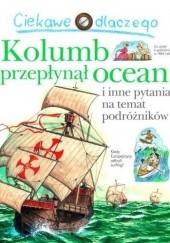 Okładka książki Ciekawe dlaczego Kolumb przepłynął ocean Rosie Greenwood