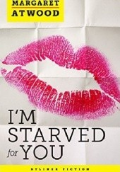 Okładka książki I'm Starved for You: Positron. Episode 1 Margaret Atwood