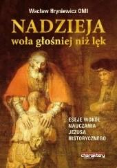 Okładka książki Nadzieja woła głośniej niż lęk. Eseje wokół nauczania Jezusa historycznego Wacław Hryniewicz