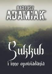 Okładka książki Sukkub i inne opowiadania Bartosz Adamiak