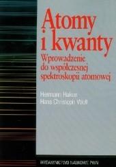 Okładka książki Atomy i kwanty. Wprowadzenie do współczesnej spektroskopii atomowej Hermann Haken,Hans Wolf