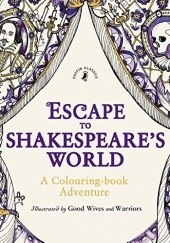 Okładka książki Escape to Shakespeare's World: A Colouring Book Adventure Good Wives and Warriors