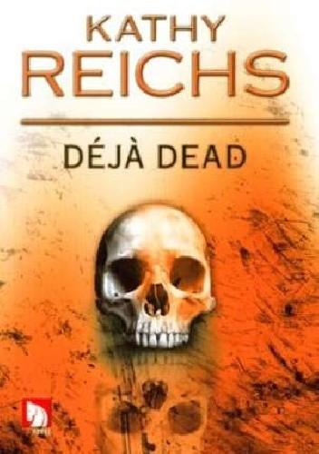 Okładka książki Deja Dead Kathy Reichs