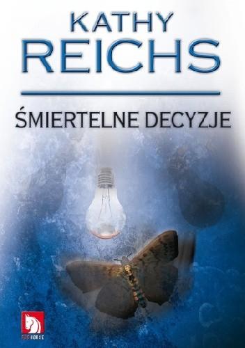 Okładka książki Śmiertelne decyzje Kathy Reichs
