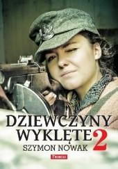 Okładka książki Dziewczyny Wyklęte 2 Szymon Nowak