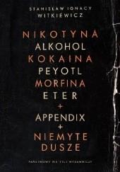 Okładka książki Nikotyna, Alkohol, Kokaina, Peyotl, Morfina, Eter + Appendix + Niemyte dusze Stanisław Ignacy Witkiewicz