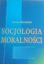 Okładka książki Socjologia moralności Janusz Mariański