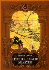 Okładka książki Listy o zdobyciu Meksyku Hernán Cortés