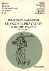 Okładka książki Filozofia przyrody na Uniwersytecie Krakowskim w drugiej połowie XV wieku Mieczysław Markowski