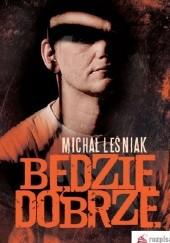 Okładka książki Będzie dobrze Michał Leśniak