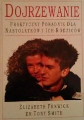 Okładka książki Dojrzewanie. Praktyczny poradnik dla nastolatków i ich rodziców Elizabeth Fenwick,Tony Smith