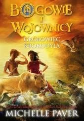 Okładka książki Bogowie i Wojownicy. Grobowiec Krokodyla Michelle Paver