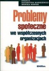 Okładka książki Problemy społeczne we wspólczesnych organizacjach Katarzyna Markiewicz