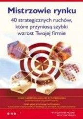 Okładka książki Rita Gunther McGrath, Ian C. Macmillan. Mistrzowie rynku. 40 strategicznych ruchów, które przyniosą szybki wzrost Twojej firmie. Rita Gunther McGrath,Ian C. Macmillan