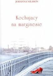 Okładka książki Kochający na marginesie Johanna Nilsson