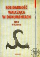 Okładka książki Solidarność walcząca w dokumentach t.1 W oczach SB Grzegorz Waligóra,Łukasz Kamiński (historyk),Wojciech Sawicki