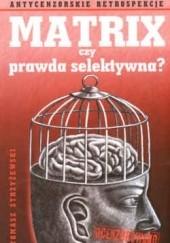 Okładka książki Matrix czy prawda selektywnaa Tomasz Strzyżewski