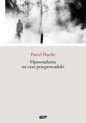 Okładka książki Opowiadania na czas przeprowadzki Paweł Huelle