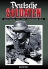 Okładka książki Deutsche Soldaten. Mundury, wyposażenie i osobiste przedmioty żołnierza niemieckiego 1939-1945 Agustín Sáiz
