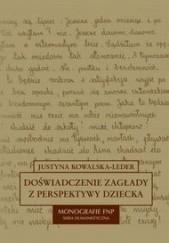 Okładka książki Doświadczenie zagłady z perspektywy dziecka w polskiej literaturze dokumentu osobistego Justyna Kowalska-Leder