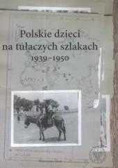 Okładka książki Polskie dzieci na tułaczych szlakach 1939-1950 Janusz Wróbel,Joanna Żelazko