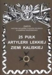Okładka książki 25 Pułk Artylerii Lekkiej Ziemi Kaliskiej Bogusław Kustosik