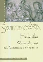 Okładka książki Hellenika. Wizerunek epoki od Aleksandra do Augusta Anna Świderkówna