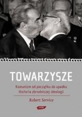 Okładka książki Towarzysze. Komunizm od początku do upadku. Historia zbrodniczej ideologii Robert Service