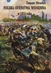 Okładka książki Polska ofensywa wiosenna w 1831 roku Tomasz Strzeżek