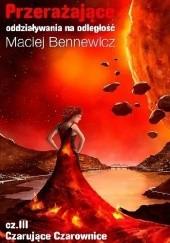 Okładka książki Przerażające oddziaływania na odległość Cz. III Czarujące Czarownice Maciej Bennewicz