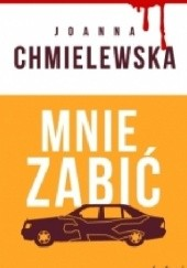 Okładka książki Mnie zabić Joanna Chmielewska