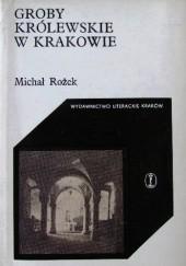 Okładka książki Groby królewskie w Krakowie Michał Rożek