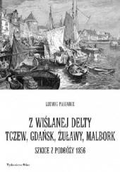 Okładka książki Z wiślanej delty. Tczew, Gdańsk, Żuławy, Malbork. Szkice z podróży 1856 Ludwig Passarge