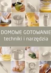 Okładka książki Domowe gotowanie. Techniki i narzędzia praca zbiorowa