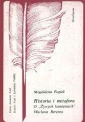 """Okładka książki Historia i metafora. O """"Żywych kamieniach"""" Wacława Berenta Magdalena Popiel"""