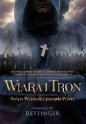 Okładka książki Wiara i tron. Święty Wojciech i początki Polski Dominik W. Rettinger
