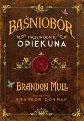 Okładka książki Baśniobór. Przewodnik opiekuna. Brandon Mull