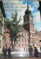 Okładka książki Stare miasto i Zamek Królewski w Warszawie Aleksander Gieysztor,Stanisław Lorentz,Jan Zachwatowicz,Piotr Biegański