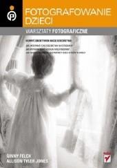 Okładka książki Dziecko w kadrze. Warsztaty fotograficzne Ginny Felch,Allison Tyler Jones