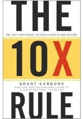 Okładka książki The 10X Rule: The Only Difference Between Success and Failure Grant Cardone