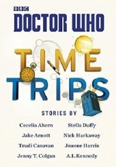 Okładka książki Doctor Who: Time Trips (The Collection) Trudi Canavan,Joanne Harris,Jenny Colgan,A.L. Kennedy,Cecelia Ahern,Stella Duffy,Jake Arnott,Nick Harkaway